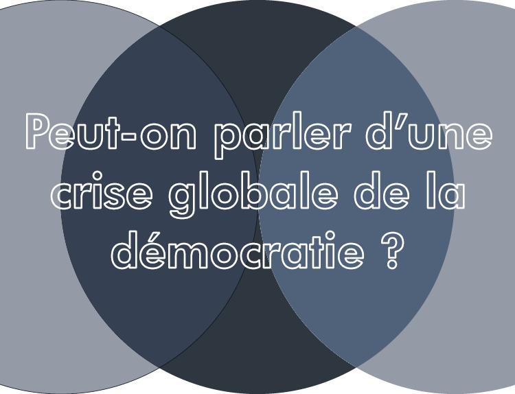 Peut-on parler d'une crise globale de la démocratie ?