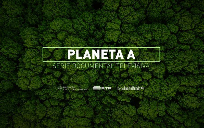 Planeta A - Gulbenkian e RTP coproduzem série documental televisiva sobre a Sustentabilidade